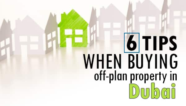Six considerable tips when buying off-plan property in Dubai