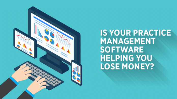 Is Your Practice Management Software Helping You Lose Money
